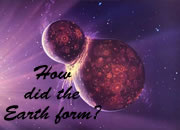 How did the Earth form?